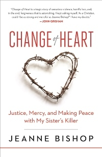 Change of Heart: Justice, Mercy, and Making Peace with My Sister S Killer