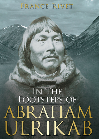 In the Footsteps of Abraham Ulrikab by France Rivet
