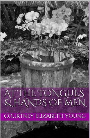 At the Tongues and Hands of Men Courtney Elizabeth Young