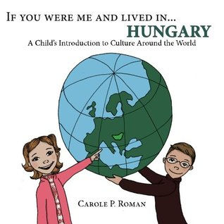 If You Were Me and Lived in... Hungary: A Child's Introduction to Culture Around the World (Volume 14)