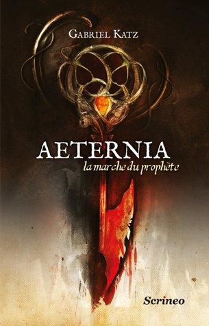 La Marche du Prophète (Aeternia #1)