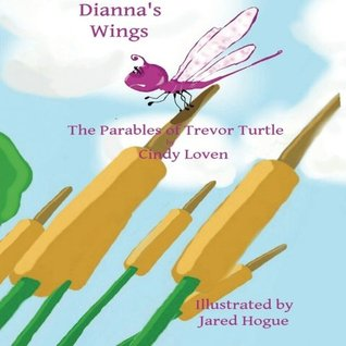 Dianna's Wings The Parables of Trevor Turtle by Cindy Loven