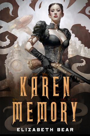 Karen Memory by Elizabeth Bear (Tor Books)