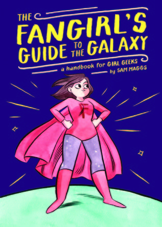 The Fangirl's Guide to the Galaxy: A Lexicon of Life Hacks for the Modern Lady Geek
