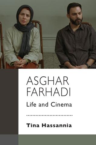Asghar Farhadi: Life and Cinema  by  Tina Hassannia