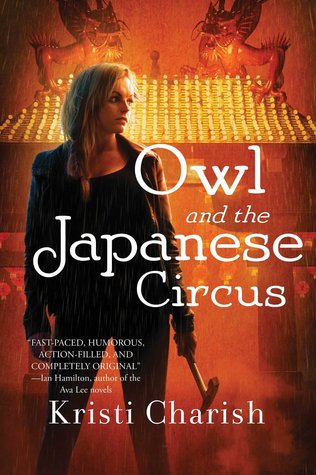 Review: Owl and the Japanese Circus by Kristi Charish (@jessicadhaluska, @kristicharish)