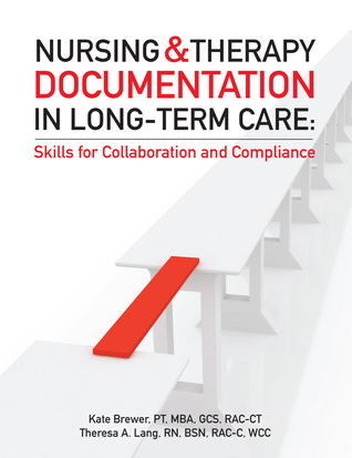 Nursing and Therapy Documentation in Long-Term Care: Skills for Collaboration and Compliance  by  Kate Brewer