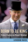 Born to Be King: Prince Charles on Planet Windsor