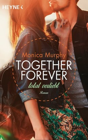 Together Forever - Total verliebt (One Week Girlfriend, #1)