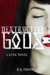 Destructive Gods-A Luxe Novel (Book 1)