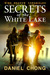 Secrets of the White Lake (Wind Shadow Chronicles) by Daniel Chong