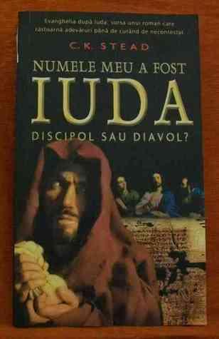Numele meu a fost Iuda discipol sau diavol? C.K. Stead
