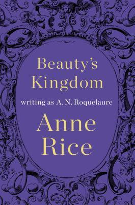 Beauty's Kingdom (Sleeping Beauty #4)  - A.N. Roquelaure,Anne Rice