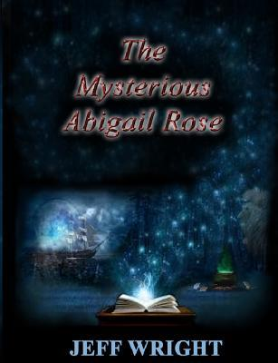 The Mysterious Abigail Rose  by  Jeff T Wright