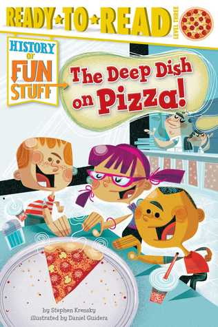 The Deep Dish on Pizza! (Ready-to-Read, History of Fun Stuff)