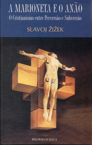 A Marioneta e o Anão Slavoj Žižek