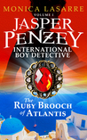 The Ruby Brooch of Atlantis (Japer Penzey: International Boy Detective, #1)