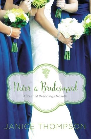 Never a Bridesmaid: A May Wedding Story (A Year of Weddings Novella 2, #6)