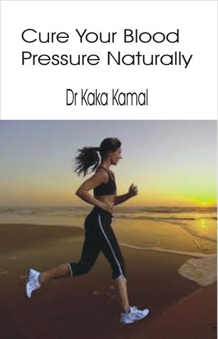 Cure Your Blood Pressure Naturally  by  Dr Kaka Kamal