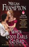 When Good Earls Go Bad: A Victorian Valentine's Day Novella (Dukes Behaving Badly, #1.5)