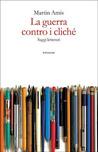 La guerra contro i cliché: Saggi letterari