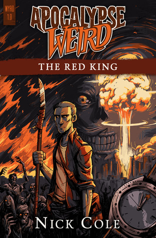 Apocalypse Weird: The Red King Part One by Nick Cole