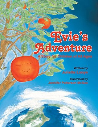 Evies Adventure: A Story for Children of All Ages Juliette Looye