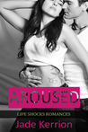 Aroused (Life Shocks Romances, #1)