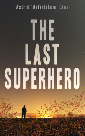 The Last Superhero by Astrid 'Artistikem' Cruz