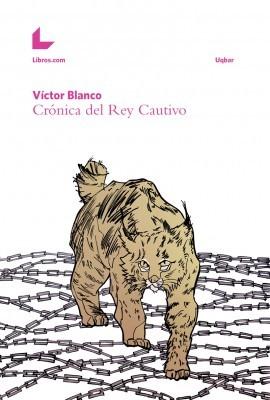 Crónica del rey cautivo by Víctor Blanco