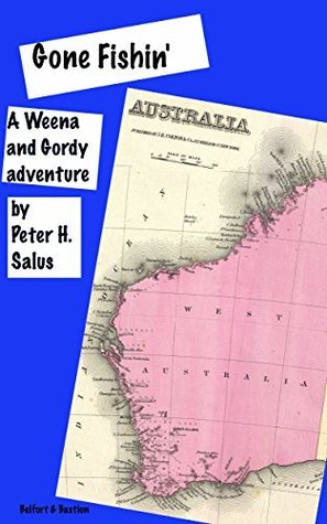 Gone Fishin: A Gordy And Weena Adventure  by  Peter H. Salus