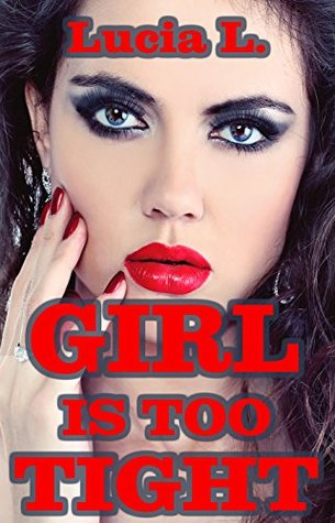 Girl Is Too Tight (Taboo Erotica, 4 Man - 1 Girl) Lucia L.