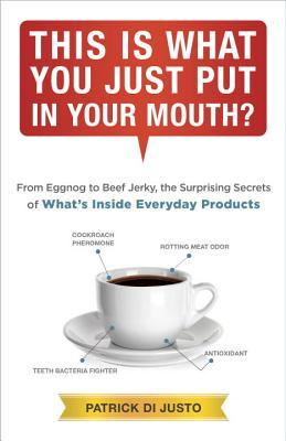 This Is What You Just Put in Your Mouth?: From Eggnog to Beef Jerky, the Surprising Secrets of What's Inside Everyday Products