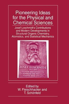Pioneering Ideas for the Physical and Chemical Sciences: Josef Loschmidt S Contributions and Modern Developments in Structural Organic Chemistry, Atomistics, and Statistical Mechanics  by  W Fleischhacker