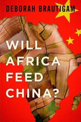 Will Africa Feed China? by Deborah Brautigam