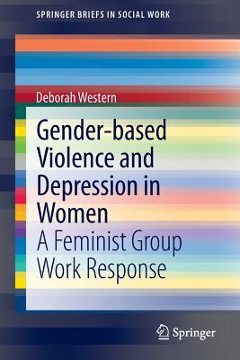 Gender-Based Violence and Depression in Women: A Feminist Group Work Response Deborah Western