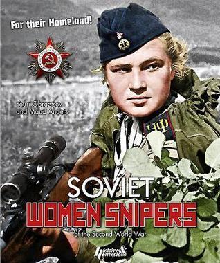 Russian Women Snipers: In the Great Patriotic War  by  Youri Obraztsov