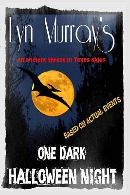 One Dark Halloween Night: A Prehistoricthreat in Texas Skies Lyn Murray