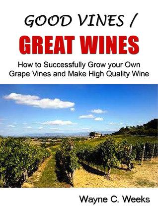 Good Vines / Great Wines Wayne C. Weeks