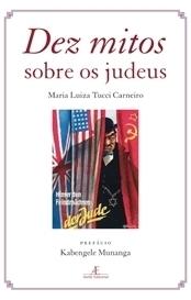 Dez mitos sobre os judeus  by  Maria Luiza Tucci Carneiro