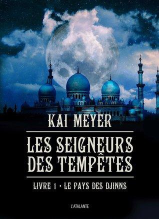 Le Pays des Djinns (Les Seigneurs des tempêtes, #1)  by  Kai Meyer