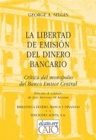 La libertad de emisión del dinero bancario: Crítica del monopolio del Banco Emisor Central  by  George Selgin