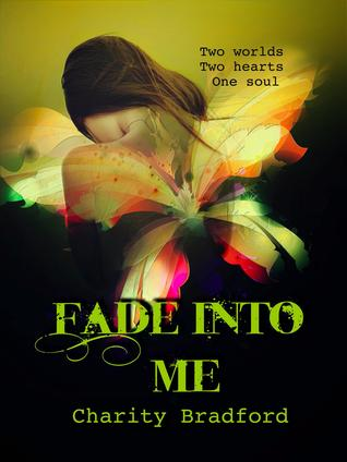 Fade Into Me by Charity Bradford