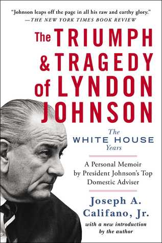 The Triumph & Tragedy of Lyndon Johnson by Joseph A. Califano