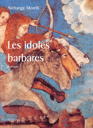 Les idoles barbares  by  Archange Morelli