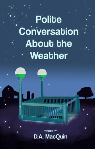 Polite Conversation About the Weather by D. A. MacQuin