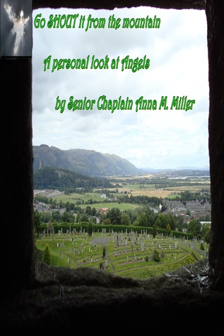 Go Shout it from the Mountain, A Personal Look at Angels  by  Senior Chaplain Anna M. Miller