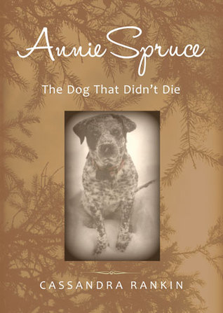 Annie Spruce, The Dog That Didn't Die by Cassandra Rankin