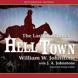 Hell Town (The Last Gunfighter, #16)  by  William W. Johnstone
