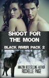 Shoot for the Moon (Black River Pack #2)